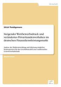 Steigender Wettbewerbsdruck Und Verandertes Privat-Kundenverhalten Im Deutschen Finanzdienstleistungsmarkt