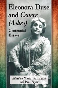 Eleonora Duse and Cenere (Ashes): Centennial Essays