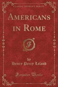 Americans in Rome (Classic Reprint)