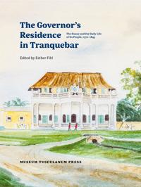 The Danish Governor's Residence in Tranquebar: The House and the Daily Life of Its People, 1750-1845