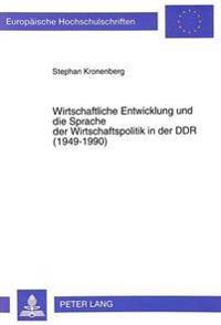 Wirtschaftliche Entwicklung Und Die Sprache Der Wirtschaftspolitik in Der Ddr (1949-1990)
