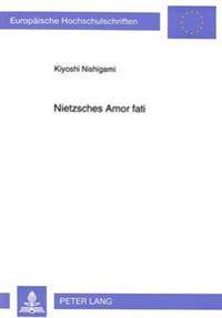 Nietzsches Amor Fati: Der Versuch Einer Ueberwindung Des Europaeischen Nihilismus