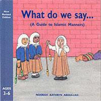 What Do We Say?: A Guide to Islamic Manners