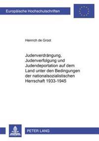 Judenverdraengung, Judenverfolgung Und Judendeportation Auf Dem Land Unter Den Bedingungen Der Nationalsozialistischen Herrschaft 1933-1945 = Judenver