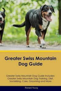 Greater Swiss Mountain Dog Guide Greater Swiss Mountain Dog Guide Includes