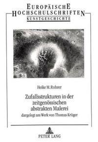 Zufallsstrukturen in Der Zeitgenoessischen Abstrakten Malerei: Dargelegt Am Werk Von Thomas Krueger