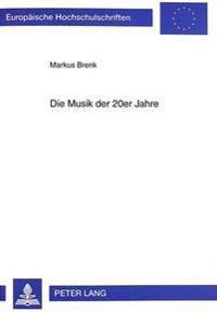 Die Musik Der 20er Jahre: Studien Zum Aesthetischen Und Historischen Diskurs, Unter Besonderer Beruecksichtigung Von Kompositionen Ernst Tochs