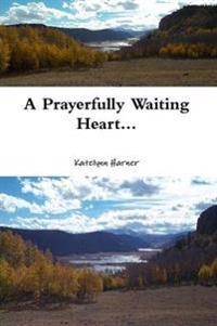 A Prayerfully Waiting Heart...