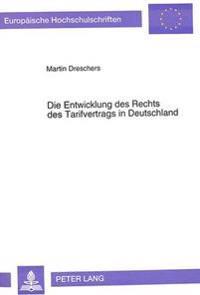 Die Entwicklung Des Rechts Des Tarifvertrags in Deutschland: Eine Rechtshistorische Untersuchung Ueber Den Verlauf Der Durchsetzung Des Kollektivvertr
