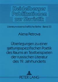 Ueberlegungen Zu Einer Gattungsspezifischen Poetik Des Raums an Textbeispielen Der Russischen Literatur Des 19. Jahrhunderts