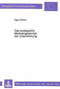 Das Strategische Marketingpotential Der Unternehmung: Moeglichkeiten Und Grenzen Der Darstellung Und Bewertung Im Rahmen Des Strategischen Marketing