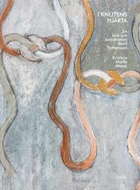 I knutens hjärta : en bok om konstnären Berit Pettersson