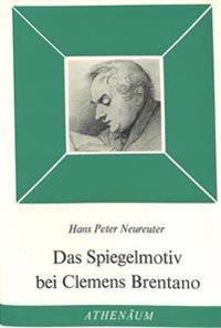 Das Spiegelmotiv Bei Clemens Brentano: Studie Zum Romantischen Ich-Bewusstsein