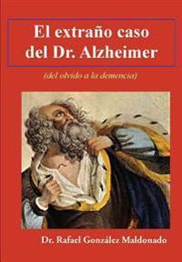 El Extrano Caso del Dr. Alzheimer: (Del Olvido a la Demencia)