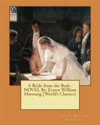 A Bride from the Bush . Novel by: Ernest William Hornung (World's Classics)