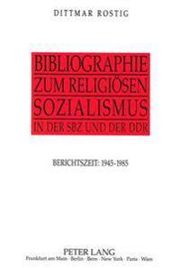 Bibliographie Zum Religioesen Sozialismus in Der Sbz Und Der Ddr: Berichtszeit: 1945-1985