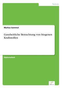 Ganzheitliche Betrachtung Von Biogenen Kraftstoffen