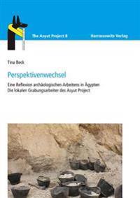 Perspektivenwechsel: Eine Reflexion Archaologischen Arbeitens in Agypten: Die Lokalen Grabungsarbeiter Des Asyut Project