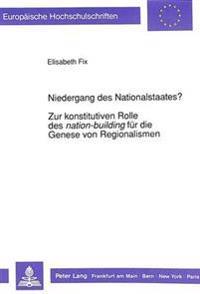 Niedergang Des Nationalstaates?. Zur Konstitutiven Rolle Des Nation-Building Fuer Die Genese Von Regionalismen: Das Paradigma Belgien