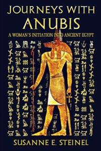 Journeys with Anubis: A Woman's Initiation Into Ancient Egypt
