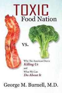 Toxic Food Nation: Why The American Diet is Killing Us and What We Can Do About It