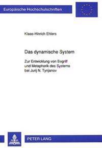 Das Dynamische System: Zur Entwicklung Von Begriff Und Metaphorik Des Systems Bei Jurij N. Tynjanov
