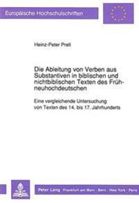 Die Ableitung Von Verben Aus Substantiven in Biblischen Und Nichtbiblischen Texten Des Fruehneuhochdeutschen: Eine Vergleichende Untersuchung Von Text