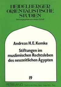 Stiftungen Im Muslimischen Rechtsleben Des Neuzeitlichen Aegypten: Die Schariatrechtlichen Gutachten (Fatwas) Von Muhammad 'Abduh (St. 1905) Zum Wakf