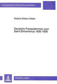 Deutsche Pressestimmen Zum Saint-Simonismus 1830-1836: Eine Fruehsozialistische Bewegung Im Journalismus Der Restaurationszeit