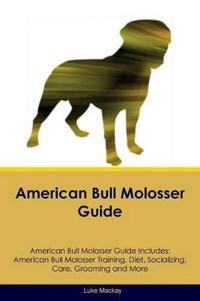 American Bull Molosser Guide American Bull Molosser Guide Includes