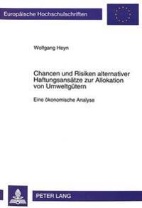 Chancen Und Risiken Alternativer Haftungsansaetze Zur Allokation Von Umweltguetern: 1ine Oekonomische Analyse