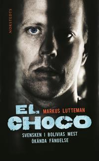 El Choco : svensken i Bolivias mest ökända fängelse