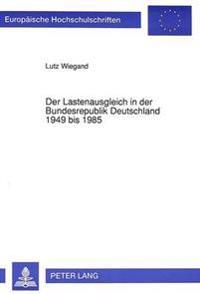 Der Lastenausgleich in Der Bundesrepublik Deutschland 1949 Bis 1985