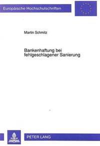 Bankenhaftung Bei Fehlgeschlagener Sanierung: Verhaltenspflichten Des Kreditgebers in Der Krise Des Kunden Und Verantwortlichkeit Gegenueber Dem Mitgl