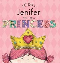 Today Jenifer Will Be a Princess