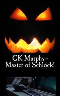 Gk Murphy--Master of Schlock!