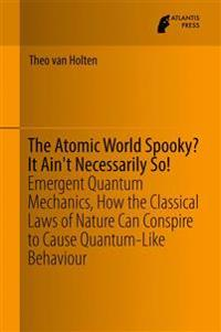 The Atomic World Spooky? It Ain't Necessarily So!