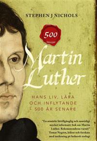 Martin Luther - hans liv, lära och inflytande - 500 år senare