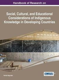 Handbook of Research on Social, Cultural, and Educational Considerations of Indigenous Knowledge in Developing Countries