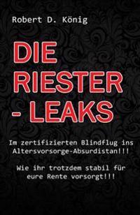 Die Riester - Leaks: Im Zertifizierten Blindflug Ins Altersvorsorge - Absurdistan!! Wie Ihr Trotzdem Stabil Fur Eure Rente Vorsorgt!!