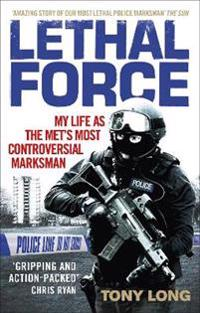 Lethal Force: My Life as the Met#s Most Controversial Marksman