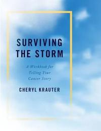 Surviving the Storm: A Workbook for Telling Your Cancer Story
