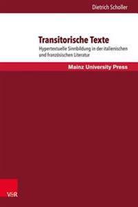Transitorische Texte: Hypertextuelle Sinnbildung in Der Italienischen Und Franzosischen Literatur