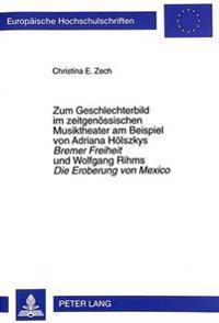 Zum Geschlechterbild Im Zeitgenoessischen Musiktheater Am Beispiel Von Adriana Hoelszkys. Bremer Freiheit Und Wolfgang Rihms Die Eroberung Von Mexico: