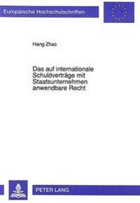 Das Auf Internationale Schuldvertraege Mit Staatsunternehmen Anwendbare Recht: Unter Besonderer Beruecksichtigung Des Deutschen Und Chinesischen Inter
