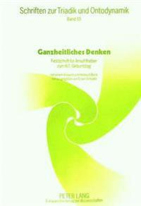 Ganzheitliches Denken: Festschrift Fuer Arnulf Rieber Zum 60. Geburtstag