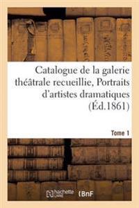 Catalogue de la Galerie Th��trale Recueillie, Portraits d'Artistes Dramatiques Tome 1