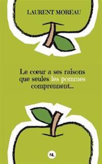 Le C Ur a Ses Raisons Que Seules Les Pommes Comprennent...