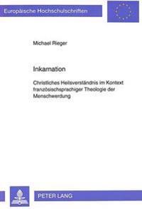 Inkarnation: Christliches Heilsverstaendnis Im Kontext Franzoesischsprachiger Theologie Der Menschwerdung