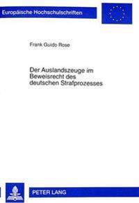 Der Auslandszeuge Im Beweisrecht Des Deutschen Strafprozesses